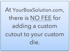 No Fee For Custom Cutouts